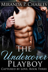 The Undercover Playboy (Captured by Love, #3)