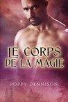 Le corps de la magie by Poppy Dennison