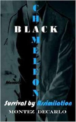 Black Chameleon Memoirs: Survival  by  Assimilation by Montez DeCarlo