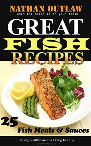 Great Fish Recipes: 25 Fish meals & Sauces, when the ocean in on your table  by  Nathan Outlaw