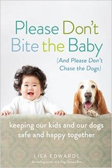 Please Don't Bite the Baby (and Please Don't Chase the Dogs): Keeping Our Kids and Our Dogs Safe and Happy Together
