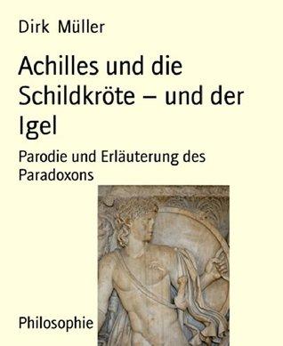 Achilles und die Schildkröte - und der Igel: Parodie und Erläuterung des Paradoxons  by  Dirk Müller