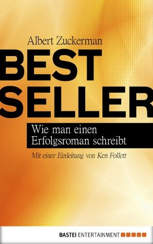 Bestseller: Wie man einen Erfolgsroman schreibt. Mit einer Einleitung von Ken Follett  by  Albert Zuckerman