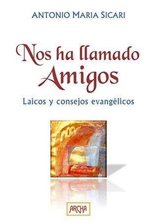 Nos ha llamado amigos: Laicos y consejos evangélicos Antonio Maria Sicari