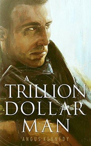 A Trillion Dollar Man (Trillion Dollar Man #1)  by  Angus     Kennedy
