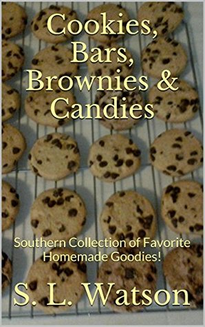 Cookies, Bars, Brownies & Candies: Southern Collection of Favorite Homemade Goodies!  by  S. L. Watson