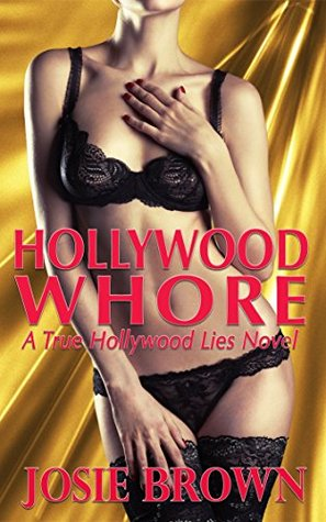 Hollywood Whore (A True Hollywood Lies Novel) Josie Brown