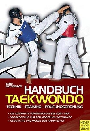 Handbuch Taekwondo: Technik - Training - Prüfungsordnung Gerd Gatzweiler