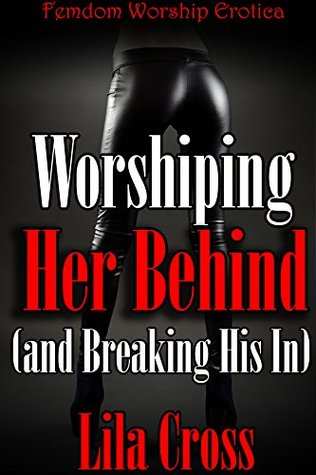 Worshiping Her Behind (and Breaking His In): Femdom Worship Erotica  by  Olivia Belle