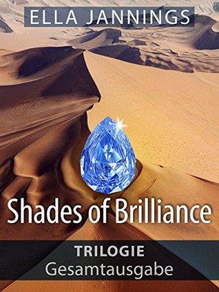 Shades of Brilliance: Gesamtausgabe der Trilogie  by  Ella Jannings