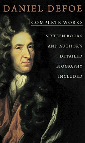 Daniel Defoe, Complete Works: (Sixteen Books And Authors Detailed Biography Included)  by  Daniel Defoe