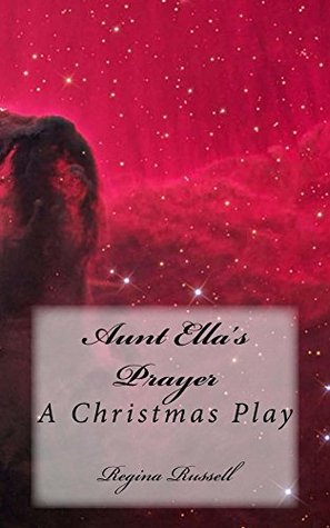 Aunt Ellas Prayer: A Christmas Play Regina Stokes Russell