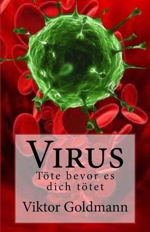 Virus: Töte bevor es dich tötet  by  Viktor Goldmann