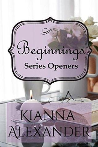 Beginnings: Series Openers  by  Kianna Alexander