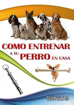 Como Entrenar a Tu Perro en Casa  by  Pablo Quiroga