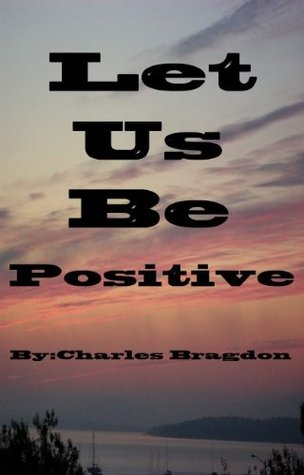 Let Us Be Positive  by  Charles Bragdon