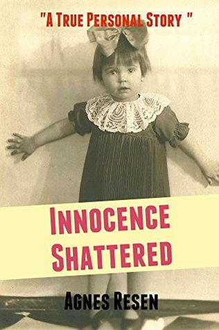 Innocence Shattered: A true personal story  by  Agnes Resen