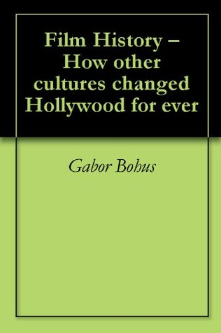 Film History - How other cultures changed Hollywood for ever Gabor Bohus