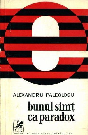 Bunul-simţ ca paradox  by  Alexandru Paleologu
