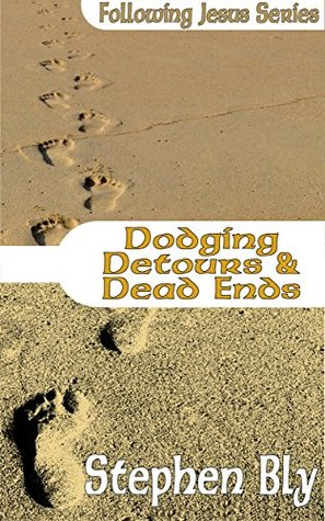 Dodging Detours & Dead Ends (Following Jesus Book 8) Stephen Bly