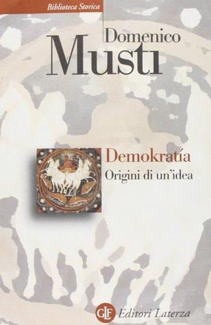 Demokratía: Origini di unidea  by  Domenico Musti