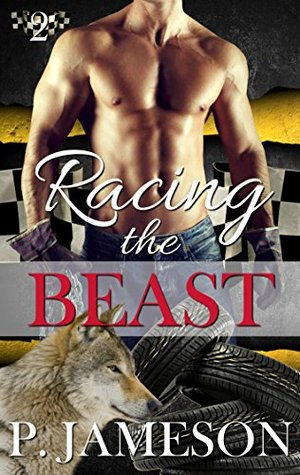 Racing the Beast: (Paranormal Shifter Romance) (Dirt Track Dogs Book 2)  by  P. Jameson