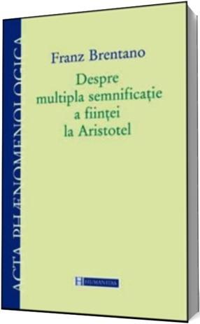 Despre multipla semnificație a ființei la Aristotel Franz Brentano