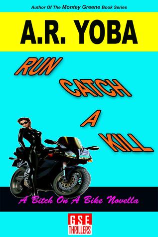 Run Catch A Kill by A.R. Yoba