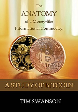 The Anatomy of a Money-like Informational Commodity: A Study of Bitcoin  by  Tim Swanson