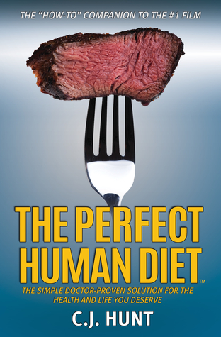 The Perfect Human Diet by C.J.  Hunt