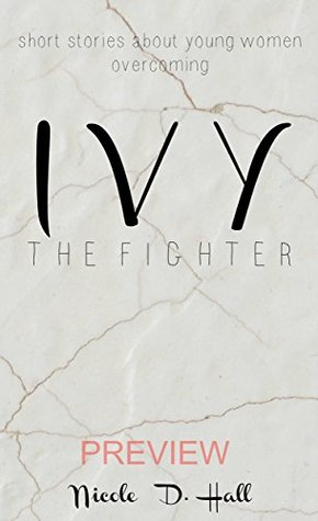 Ivy: The Fighter (From One Rose to Another Book 1)  by  Nicole D. Hall