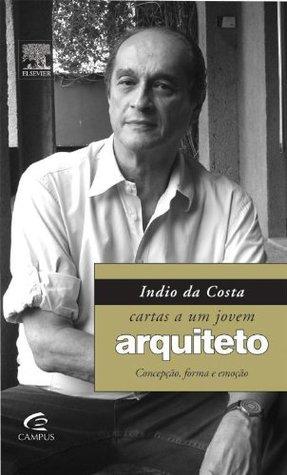 Cartas a um Jovem Arquiteto: concepção, forma e emoção  by  Luiz Indio da Costa