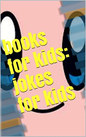 books for kids: jokes for kids  by  James Huang