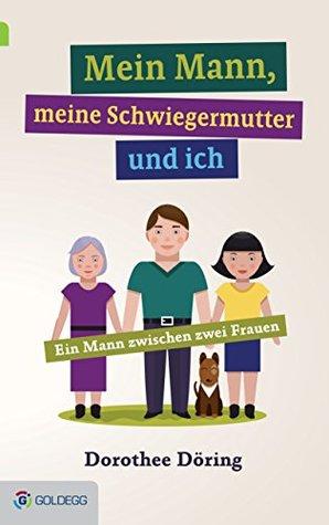 Mein Mann, meine Schwiegermutter und ich: Ein Mann zwischen zwei Frauen  by  Dorothee Döring