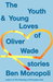 The Youth & Young Loves of Oliver Wade Stories by Ben Monopoli