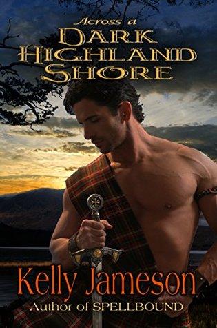 Across a Dark Highland Shore (Hot Highlands Romance #2)  by  Kelly Jameson