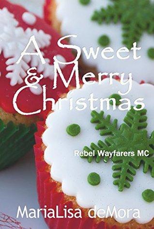 A Sweet & Merry Christmas: Rebel Wayfarers MC  by  MariaLisa deMora