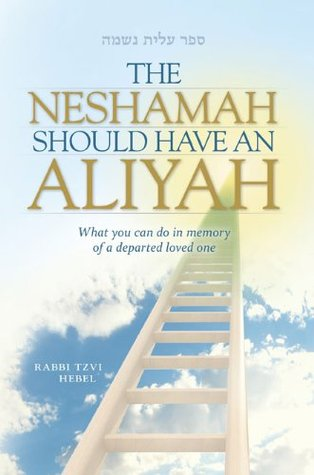 The Neshamah Should Have an Aliyah Rabbi Tzvi Hebel