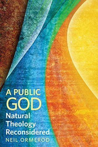 A Public God: Natural Theology Reconsidered  by  Neil Ormerod