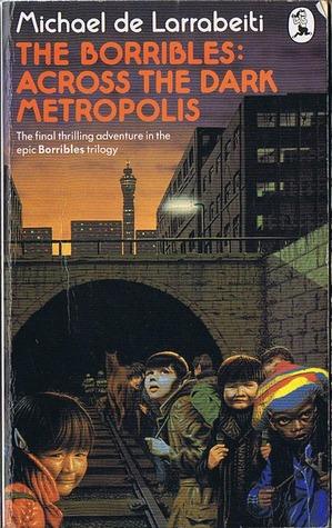 The Borribles: Across The Dark Metropolis Michael De Larrabeiti