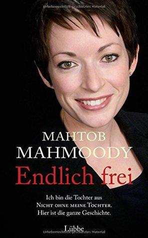 Endlich frei: Ich bin die Tochter aus Nicht ohne meine Tochter. Hier ist die ganze Geschichte.  by  Mahtob Mahmoody