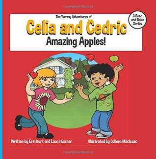 The Yummy Adventures of Celia and Cedric: Amazing Apples! (#1)