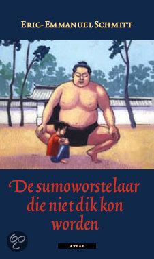 De sumoworstelaar die niet dik kon worden  by  Éric-Emmanuel Schmitt