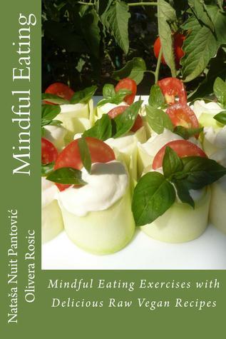 Mindful Eating: Exercises with Delicious Raw Vegan Recipes Natasa Pantovic Nuit