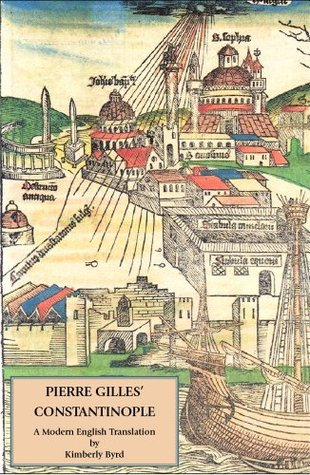 Pierre Gilles Constantinople: A Modern English Translation with Commentary Pierre Gilles