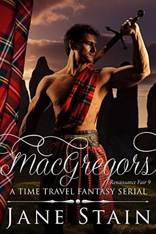 MacGregors: A Time Travel Fantasy Serial (Renaissance Fair Book 9)  by  Jane Stain