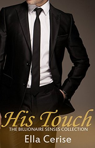 His Touch (The Billionaire Senses Collection Book 3) Ella Cerise