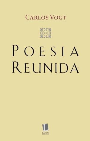 Poesia Reunida  by  Carlos  Vogt
