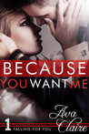 Because You Want Me (Falling For You, #1)