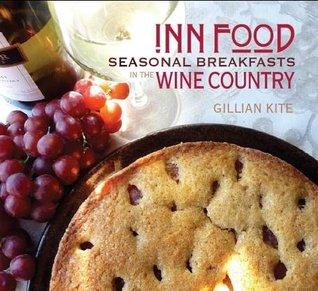 Inn Food Seasonal Breakfasts in the Wine Country  by  Gillian Kite